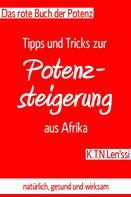 K.T.N Len'ssi: Das rote Buch der Potenz: Tipps und Tricks zur Potenzsteigerung aus Afrika