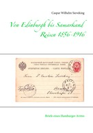 Caspar Wilhelm Sieveking: Von Edinburgh bis Samarkand, Reisen 1856 - 1916