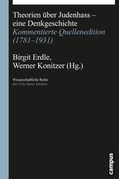 Theorien über Judenhass - eine Denkgeschichte - Kommentierte Quellenedition (1781-1931)