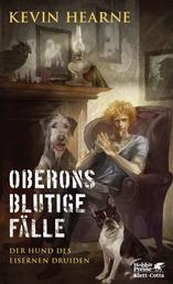 Oberons blutige Fälle - Der Hund des Eisernen Druiden