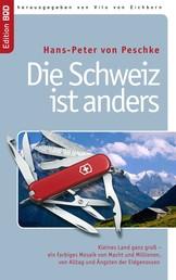 Die Schweiz ist anders - Kleines Land ganz groß – ein farbiges Mosaik von Macht und Millionen, von Alltag und Ängsten der Eidgenossen