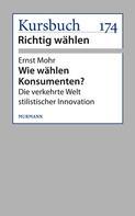 Ernst Mohr: Wie wählen Konsumenten?