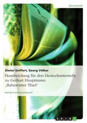 """Handreichung für den Deutschunterricht zu Gerhart Hauptmann: """"Bahnwärter Thiel"""""""