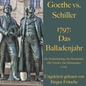 Goethe vs. Schiller: 1797 – Das Balladenjahr - Der Zauberlehrling, Der Handschuh, Der Taucher, Der Schatzgräber u.v.m.