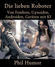 Die lieben Roboter - Von Fembots, Gynoiden, Androiden, Geräten mit KI