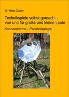 Dr. Hans Gruber: Technikspiele selbst gemacht von und für kleine und große Leute ★★★★★