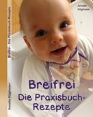Annelie Köglmeier: Breifrei Die Praxisbuch-Rezepte ★★★★
