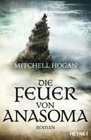 Mitchell Hogan: Die Feuer von Anasoma ★★★★★