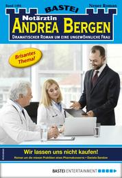 Notärztin Andrea Bergen 1404 - Arztroman - Wir lassen uns nicht kaufen!