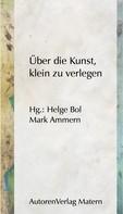 Helge Bol: Über die Kunst, klein zu verlegen