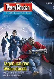"Perry Rhodan 2887: Tagebuch des Widerstands - Perry Rhodan-Zyklus ""Sternengruft"""