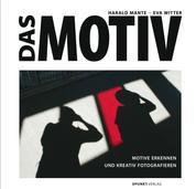 Das Motiv - Motive erkennen und kreativ fotografieren