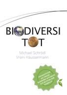 Michael Schrödl: BiodiversiTOT - Die globale Artenvielfalt jetzt entdecken, erforschen und erhalten ★★★★★