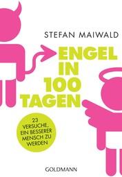 Engel in 100 Tagen - 23 Versuche, ein besserer Mensch zu werden