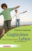 Clemens Sedmak: Geglücktes Leben