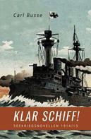 Carl Busse: Klar Schiff!