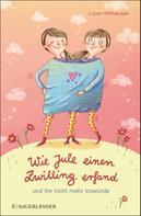 Luise Holthausen: Wie Jule einen Zwilling erfand und ihn nicht mehr loswurde ★★★★★