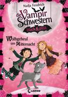 Nadja Fendrich: Die Vampirschwestern black & pink 4 - Wolfsgeheul um Mitternacht ★★★★★
