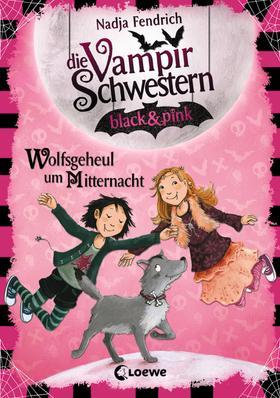 Die Vampirschwestern black & pink (Band 4) - Wolfsgeheul um Mitternacht