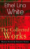 Ethel Lina White: The Collected Works of Ethel Lina White: Mystery Novels & Detective Stories