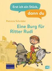 Erst ich ein Stück, dann du - Eine Burg für Ritter Rudi - Für das gemeinsame Lesenlernen ab der 1. Klasse