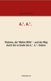A.'. A.'. - Thelema, der 'Wahre Wille' - und der Weg durch die 10 Grade des A.'. A.'.-Ordens