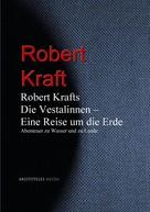 """Robert Kraft: Robert Krafts """"Die Vestalinnen - Eine Reise um die Erde"""""""