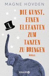 Die Kunst, einen Elefanten zum Tanzen zu bringen - Roman