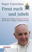 Franziskus (Papst): Freut euch und jubelt