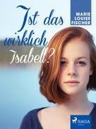 Marie Louise Fischer: Ist das wirklich Isabell?