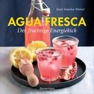 Jessie Kanelos Weiner: Agua fresca - der fruchtige Energiekick ★★★★