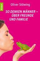Oliver Stöwing: So denken Männer - über Freunde und Familie ★★★