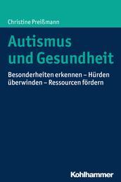 Autismus und Gesundheit - Besonderheiten erkennen - Hürden überwinden - Ressourcen fördern