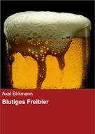 Axel Birkmann: Blutiges Freibier