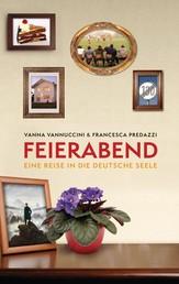 Feierabend - Eine Reise in die deutsche Seele