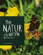 Mein Naturgarten - Wie er mir gefällt
