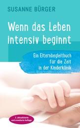 Wenn das Leben intensiv beginnt - Ein Elternbegleitbuch für die Zeit in der Kinderklinik