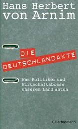 Die Deutschlandakte - Was Politiker und Wirtschaftsbosse unserem Land antun