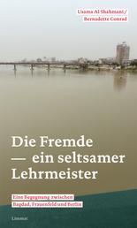 Die Fremde - ein seltsamer Lehrmeister - Eine Begegnung zwischen Bagdad, Frauenfeld und Berlin
