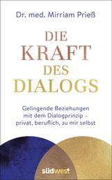 Die Kraft des Dialogs. Gelingende Beziehungen mit dem Dialogprinzip – privat, beruflich, zu mir selbst