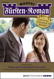 Fürsten-Roman - Folge 2494 - Wenn aus Freundschaft Liebe wird
