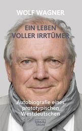 Ein Leben voller Irrtümer - Autobiografie eines prototypischen Westdeutschen