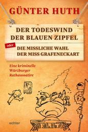 Der Todeswind der blauen Zipfel oder Die missliche Wahl der Miss Grafeneckart - Eine kriminelle Würzburger Rathaussatire
