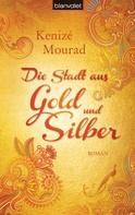 Kenizé Mourad: Die Stadt aus Gold und Silber ★★★