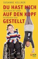 Susanne Kellner: Du hast mich auf den Kopf gestellt