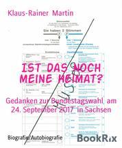 Ist das noch meine Heimat? - Gedanken zur Bundestagswahl am 24. September 2017 in Sachsen