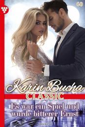 Karin Bucha Classic 60 – Liebesroman - Es war ein Spiel und wurde bitterer Ernst