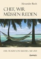 Alexander Reeh: Chef, wir müssen reden. Der Traum vom Ausstieg auf Zeit ★★★★