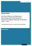 Thomas Steller: Das Neue Wissen vom Menschen. Entstehung und Entwicklung des Deutschen Hygiene-Museums in Dresden 1900 – 1931