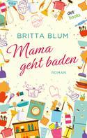 Britta Blum: Mama geht baden ★★★★
